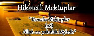 Kemalce Mektuplar (08) Allah c.c. yakınlık böyledir